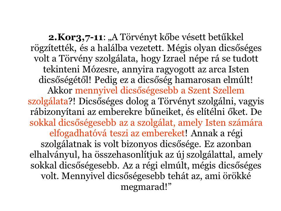 """2.Kor3,7-11: """"A Törvényt kőbe vésett betűkkel rögzítették, és a halálba vezetett."""