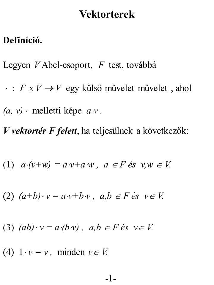 Vektorterek Definíció. Legyen V Abel-csoport, F test, továbbá