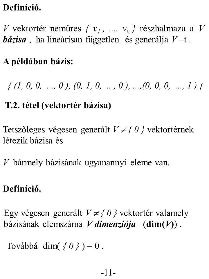 Definíció. V vektortér nemüres { v1 , ..., vn } részhalmaza a V bázisa , ha lineárisan független és generálja V –t .