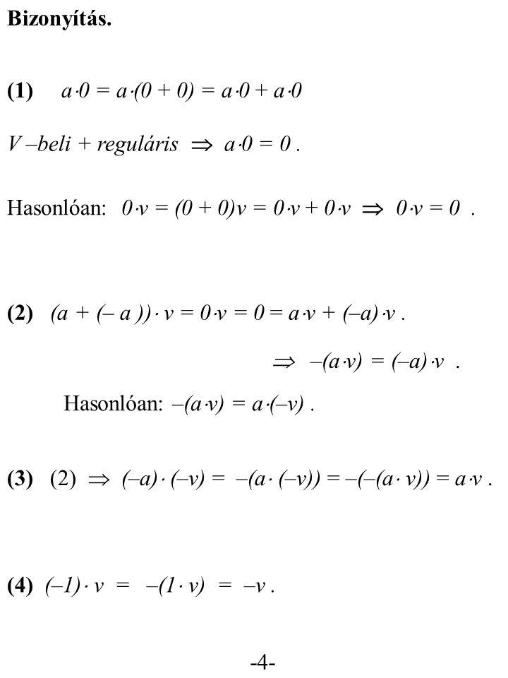Bizonyítás. (1) a0 = a(0 + 0) = a0 + a0. V –beli + reguláris  a0 = 0 . Hasonlóan: 0v = (0 + 0)v = 0v + 0v  0v = 0 .