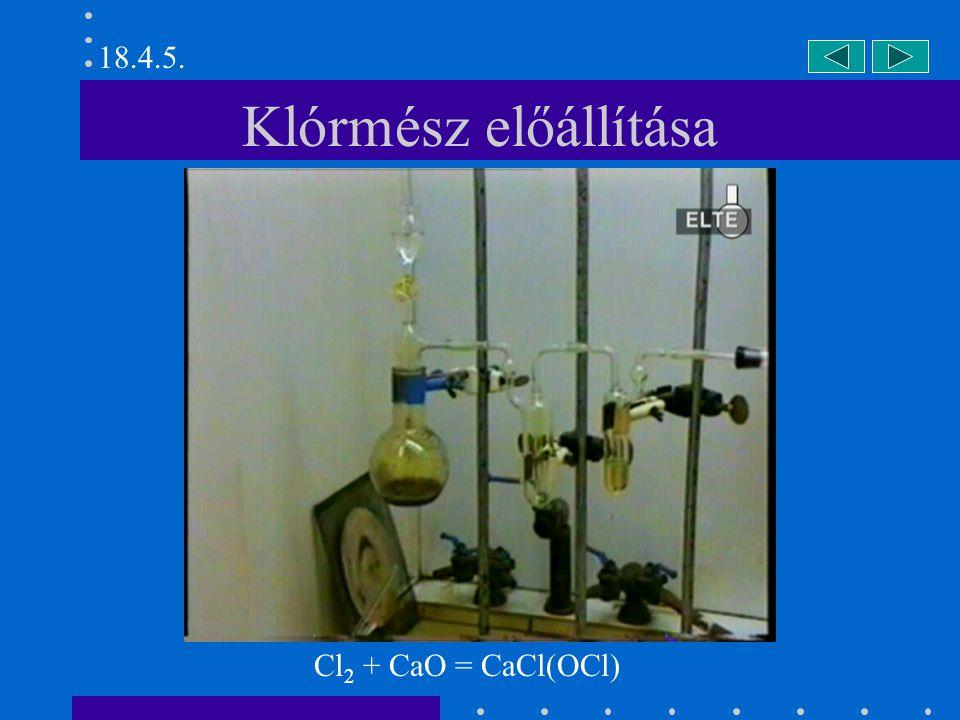 18.4.5. Klórmész előállítása Cl2 + CaO = CaCl(OCl)