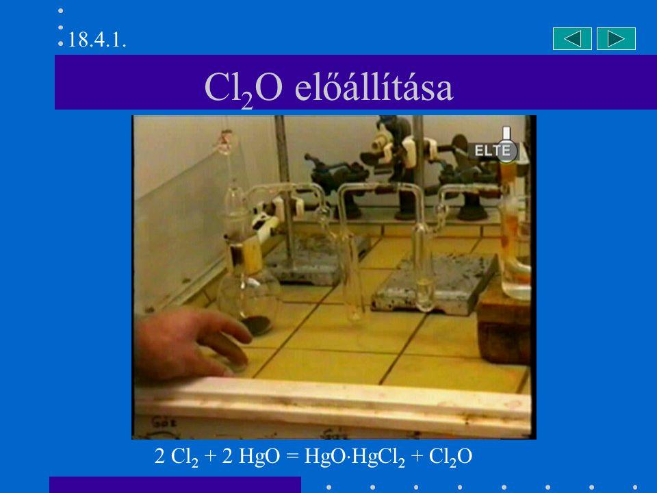 18.4.1. Cl2O előállítása 2 Cl2 + 2 HgO = HgOHgCl2 + Cl2O
