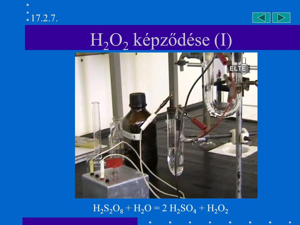 17.2.7. H2O2 képződése (I) H2S2O8 + H2O = 2 H2SO4 + H2O2