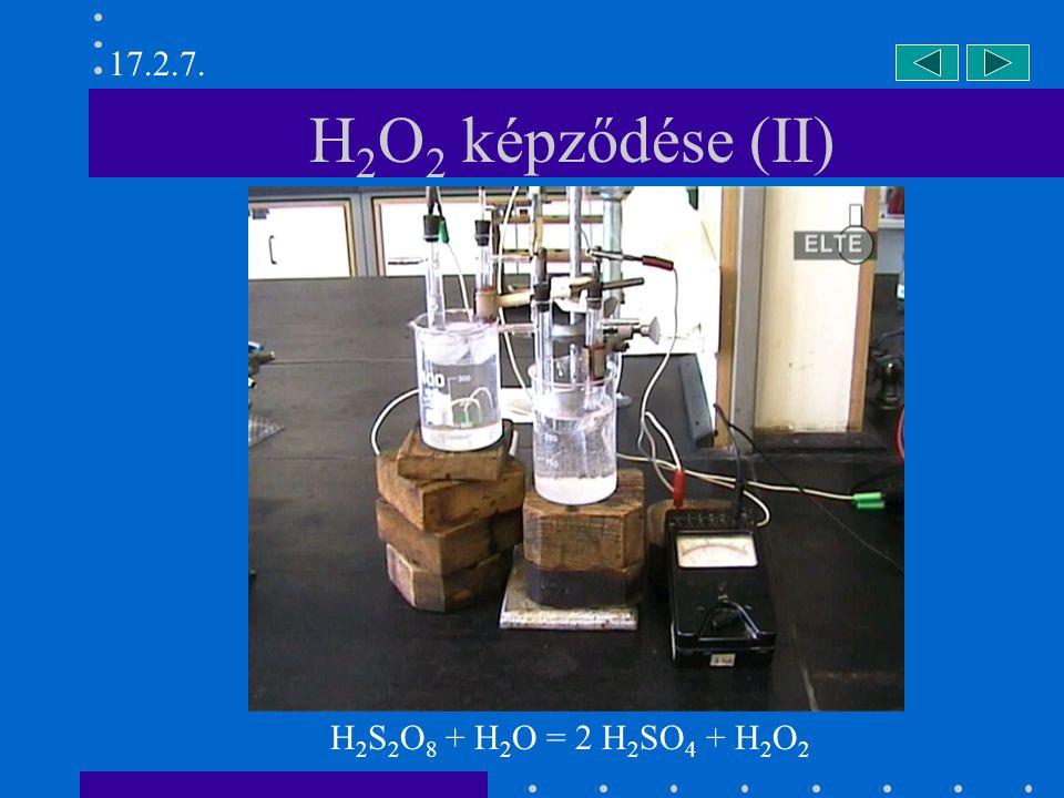 17.2.7. H2O2 képződése (II) H2S2O8 + H2O = 2 H2SO4 + H2O2