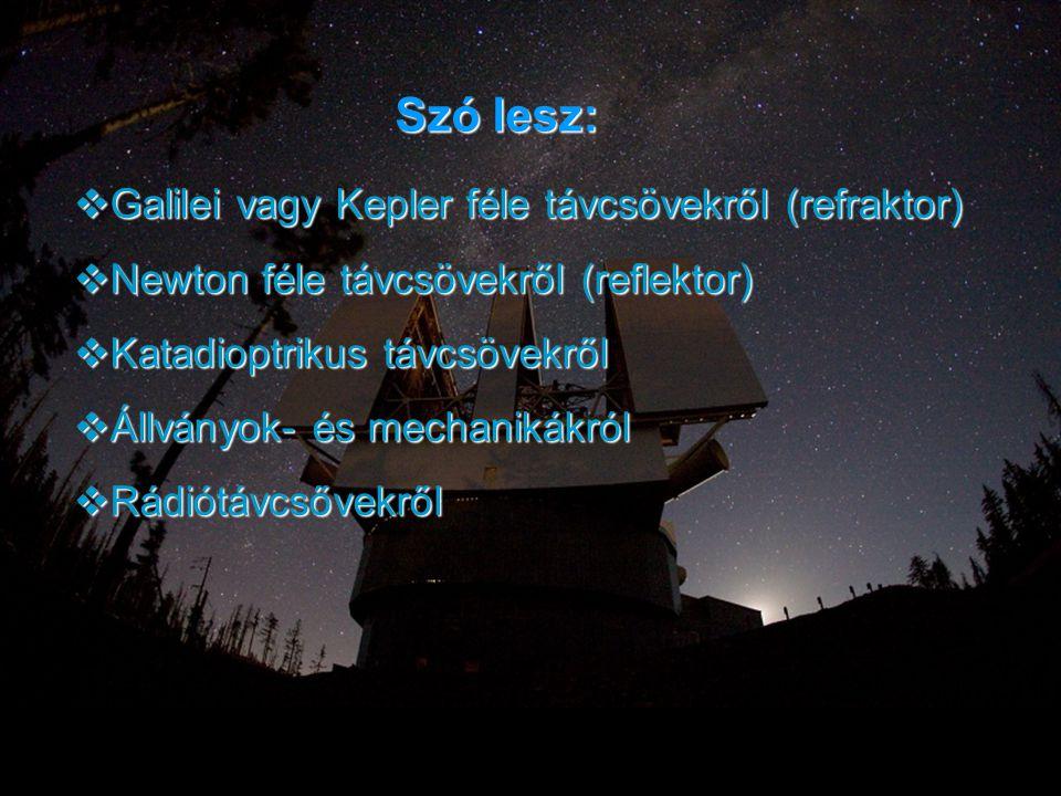Szó lesz: Galilei vagy Kepler féle távcsövekről (refraktor)