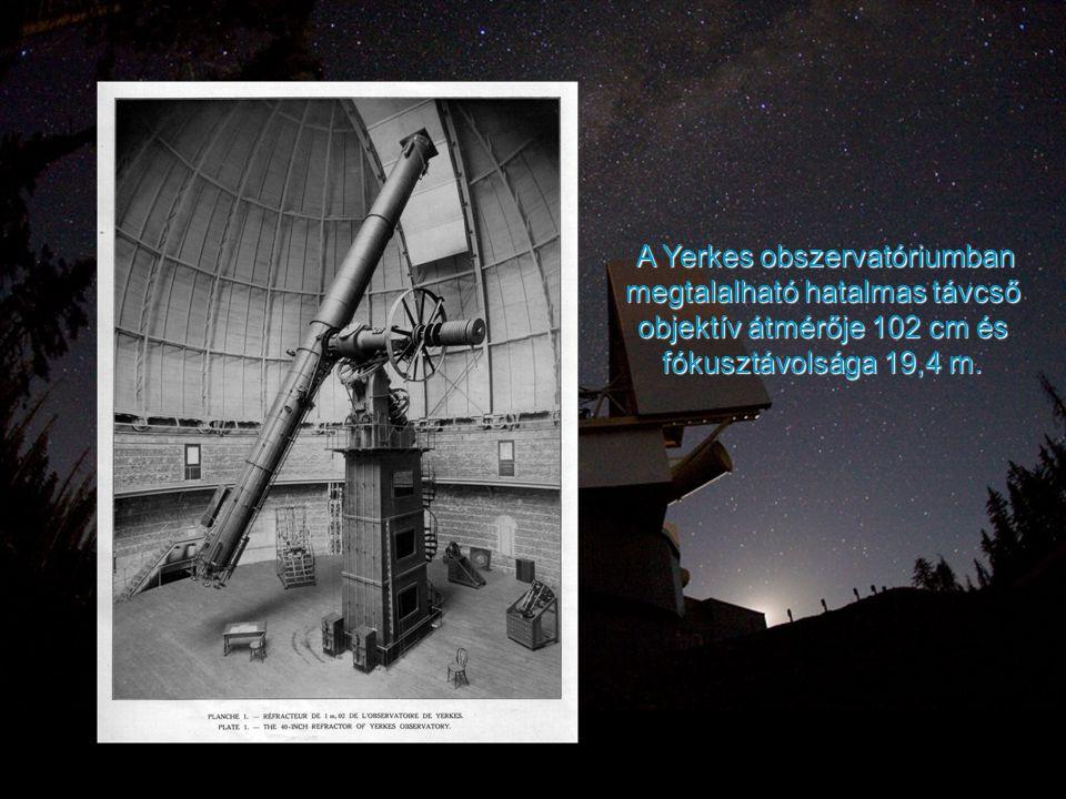 A Yerkes obszervatóriumban megtalalható hatalmas távcső objektív átmérője 102 cm és fókusztávolsága 19,4 m.