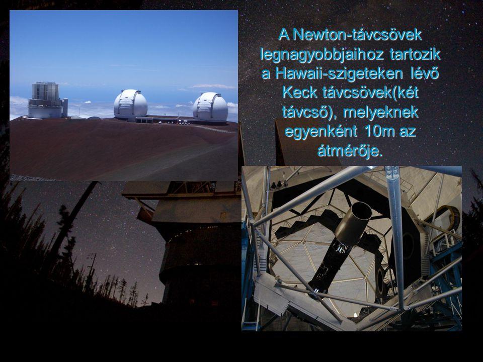 A Newton-távcsövek legnagyobbjaihoz tartozik a Hawaii-szigeteken lévő Keck távcsövek(két távcső), melyeknek egyenként 10m az átmérője.