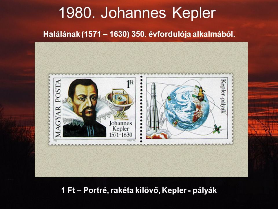 1980. Johannes Kepler Halálának (1571 – 1630) 350.