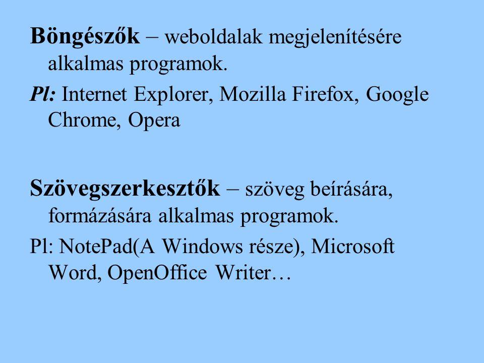 Böngészők – weboldalak megjelenítésére alkalmas programok.