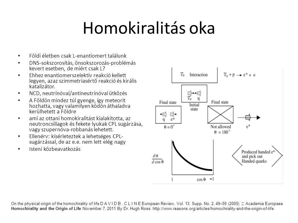 Homokiralitás oka Földi életben csak L-enantiomert találunk