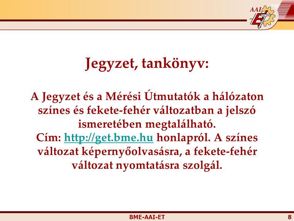 Jegyzet, tankönyv: A Jegyzet és a Mérési Útmutatók a hálózaton színes és fekete-fehér változatban a jelszó ismeretében megtalálható. Cím: http://get.bme.hu honlapról. A színes változat képernyőolvasásra, a fekete-fehér változat nyomtatásra szolgál.