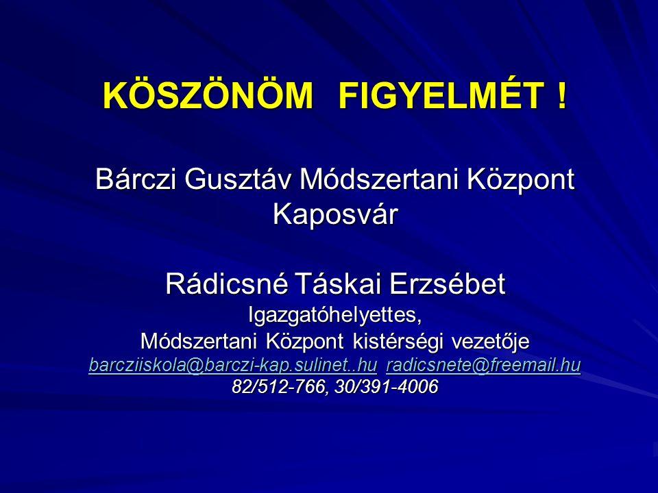 KÖSZÖNÖM FIGYELMÉT ! Bárczi Gusztáv Módszertani Központ Kaposvár
