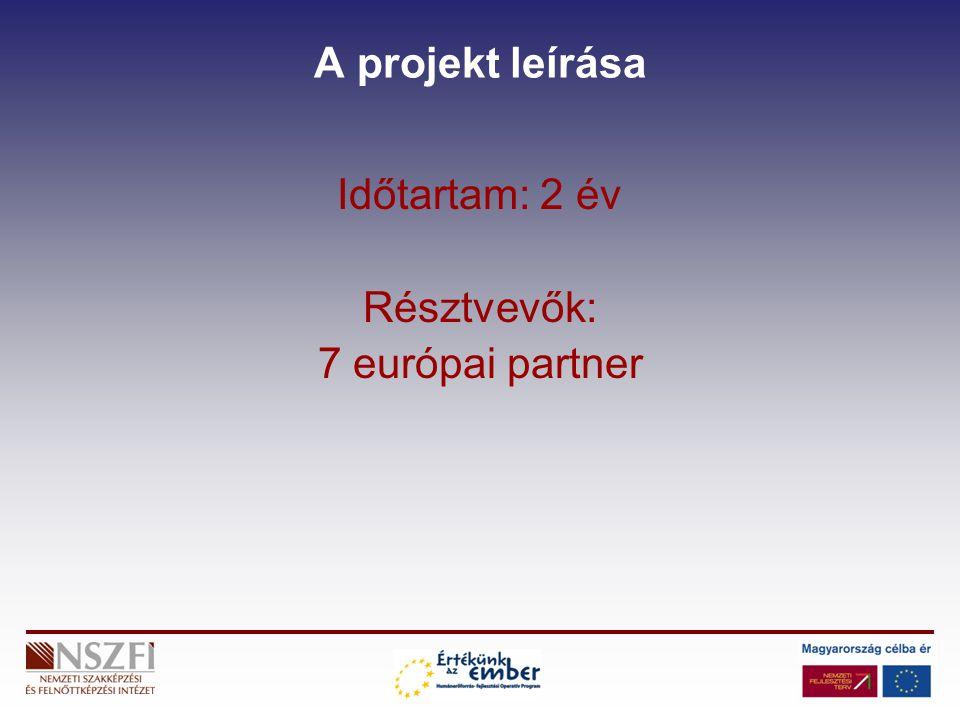 A projekt leírása Időtartam: 2 év Résztvevők: 7 európai partner