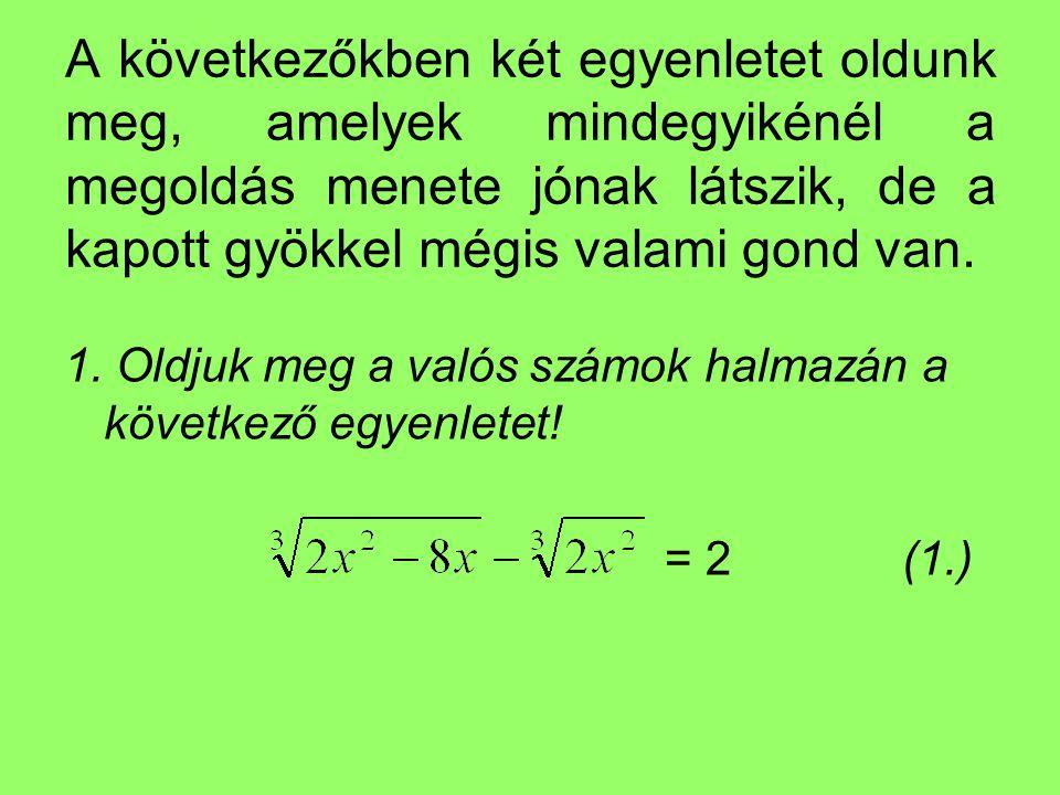 A következőkben két egyenletet oldunk meg, amelyek mindegyikénél a megoldás menete jónak látszik, de a kapott gyökkel mégis valami gond van.
