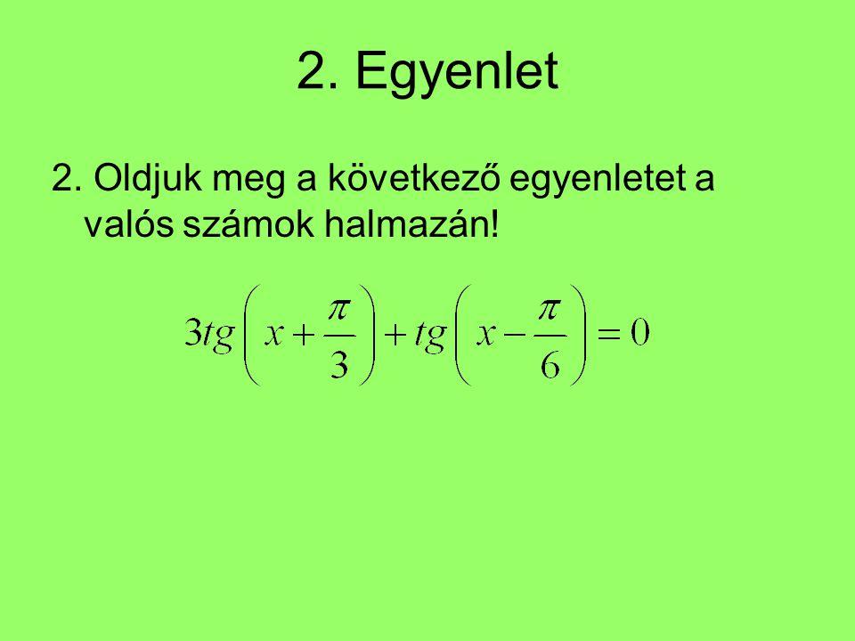 2. Egyenlet 2. Oldjuk meg a következő egyenletet a valós számok halmazán!