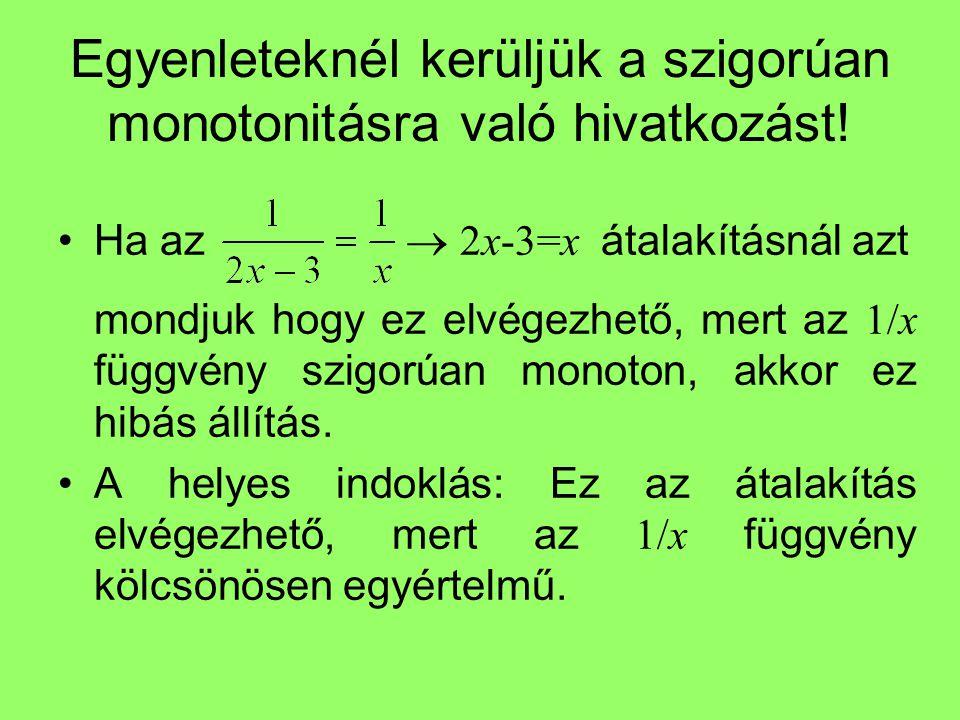 Egyenleteknél kerüljük a szigorúan monotonitásra való hivatkozást!