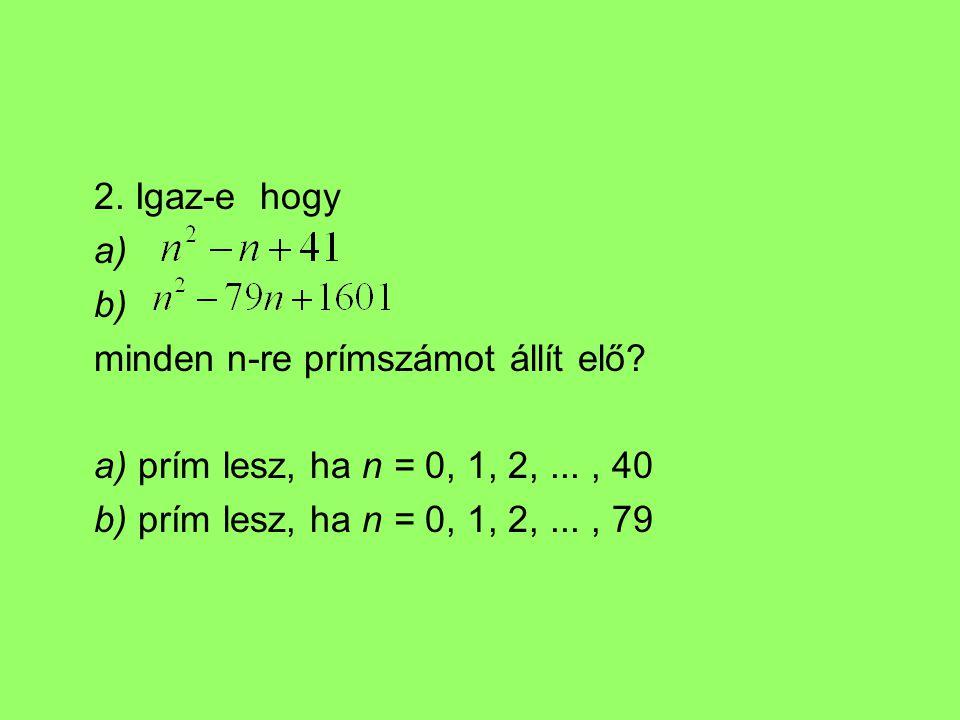 2. Igaz-e hogy a) b) minden n-re prímszámot állít elő.