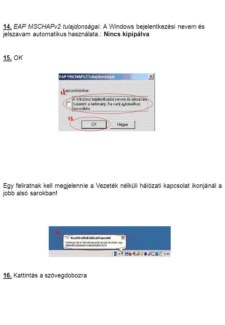 14. EAP MSCHAPv2 tulajdonságai: A Windows bejelentkezési nevem és jelszavam automatikus használata.: Nincs kipipálva