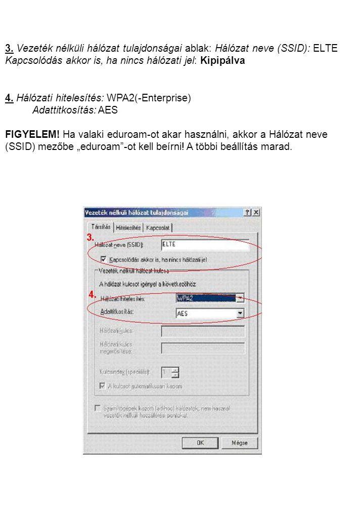 3. Vezeték nélküli hálózat tulajdonságai ablak: Hálózat neve (SSID): ELTE Kapcsolódás akkor is, ha nincs hálózati jel: Kipipálva