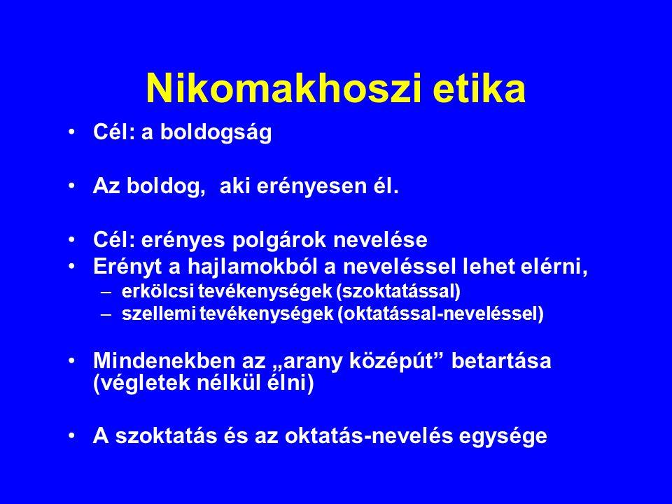 Nikomakhoszi etika Cél: a boldogság Az boldog, aki erényesen él.