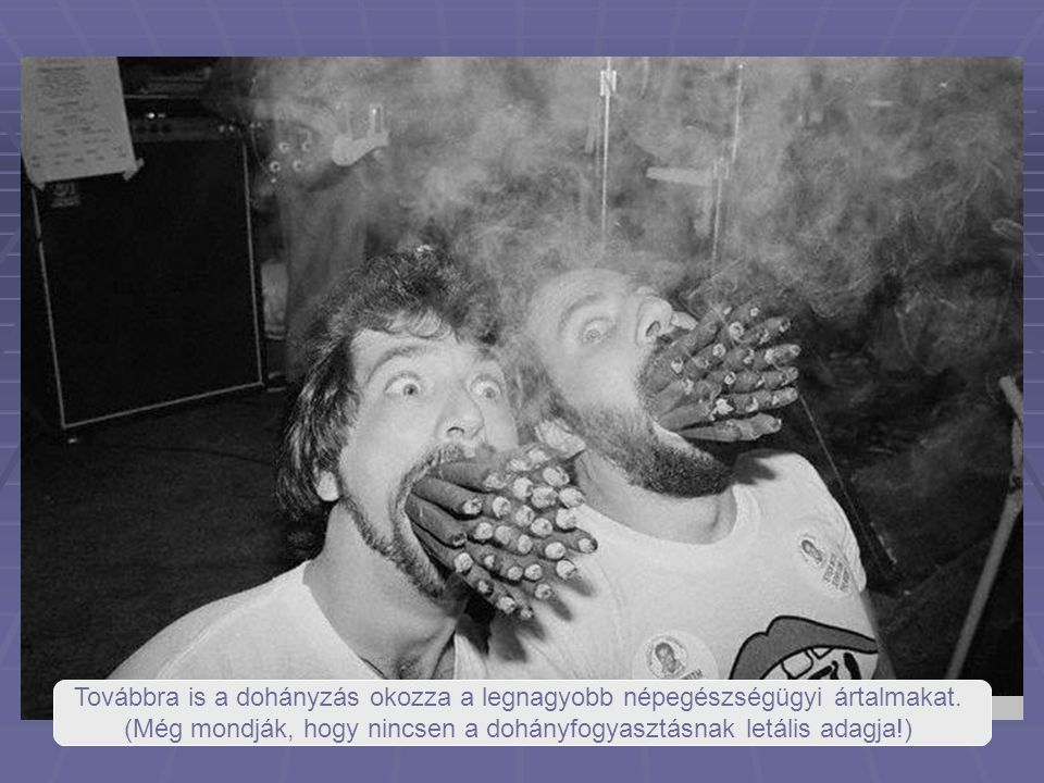 (Még mondják, hogy nincsen a dohányfogyasztásnak letális adagja!)