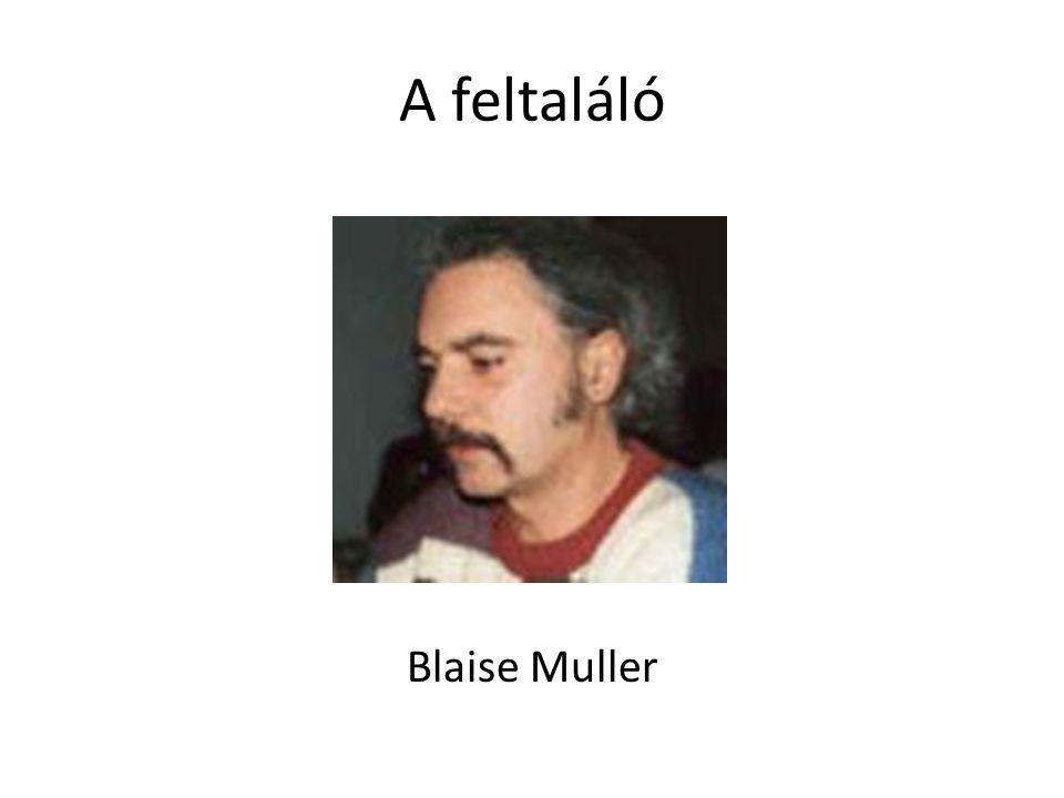 A feltaláló Blaise Muller
