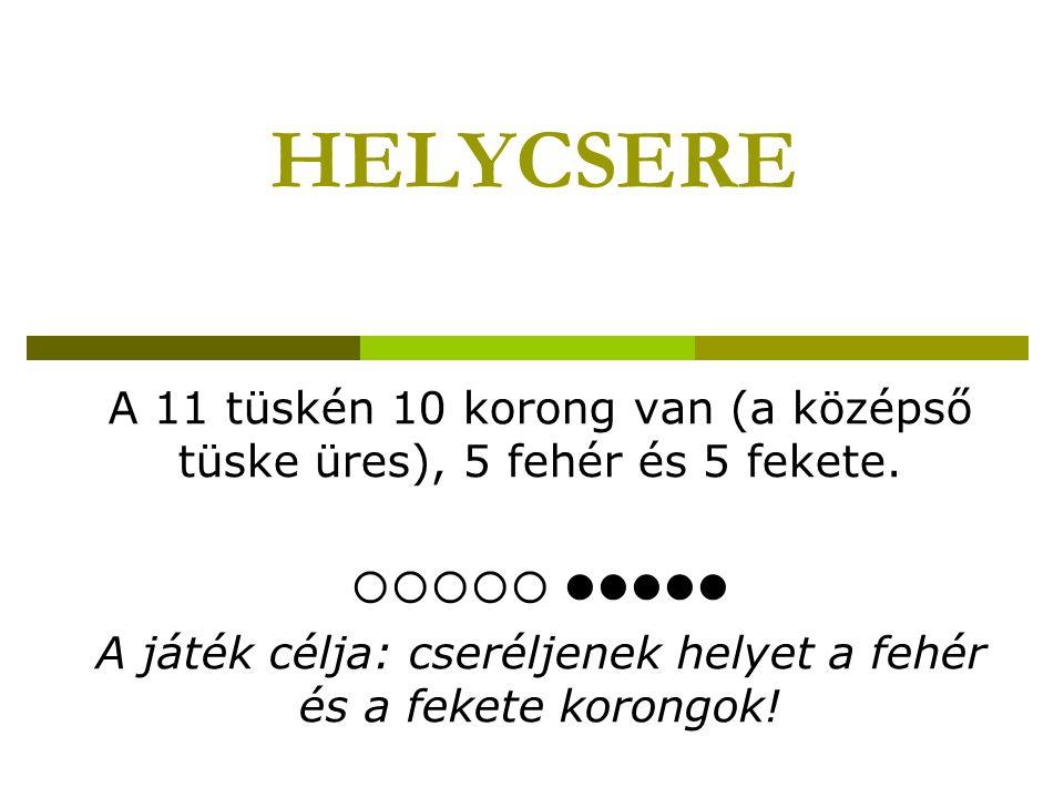 HELYCSERE A 11 tüskén 10 korong van (a középső tüske üres), 5 fehér és 5 fekete.  