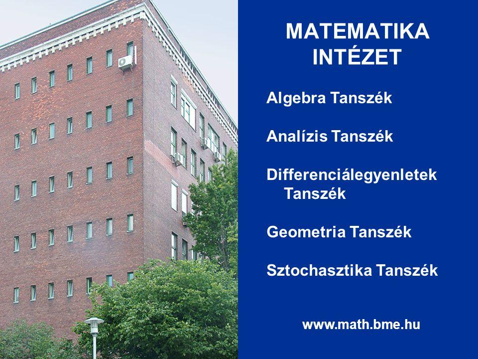 MATEMATIKA INTÉZET Algebra Tanszék Analízis Tanszék Differenciálegyenletek Tanszék Geometria Tanszék Sztochasztika Tanszék.