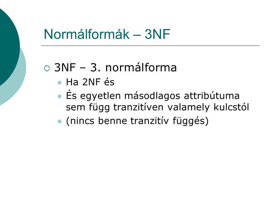 Normálformák – 3NF 3NF – 3. normálforma Ha 2NF és