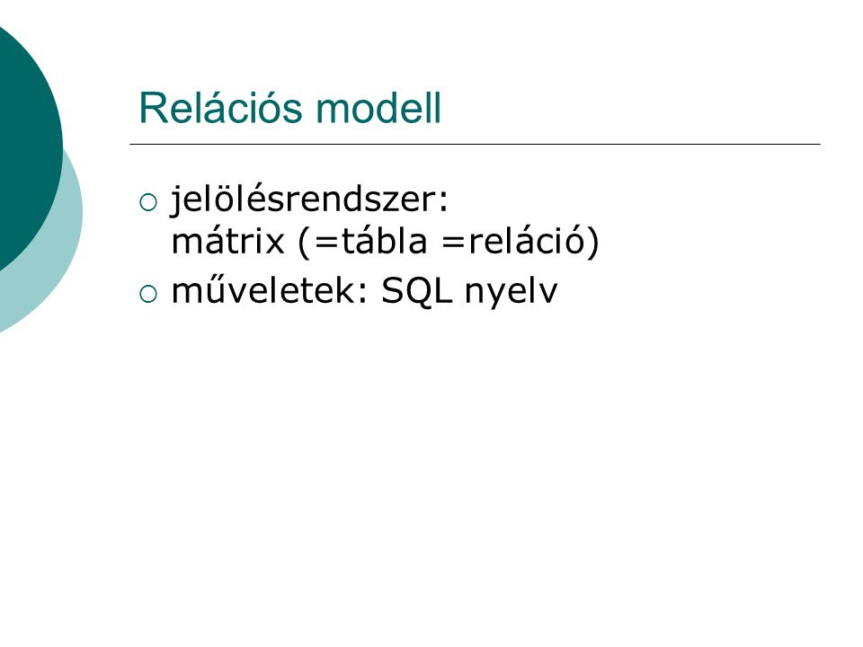 Relációs modell jelölésrendszer: mátrix (=tábla =reláció)