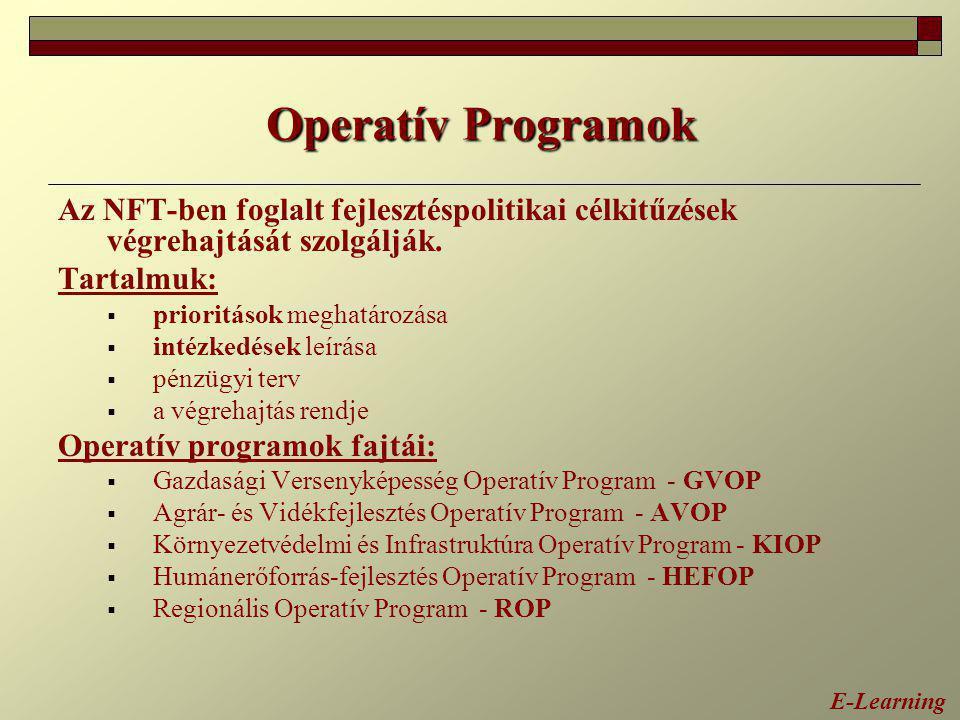 Operatív Programok Az NFT-ben foglalt fejlesztéspolitikai célkitűzések végrehajtását szolgálják. Tartalmuk: