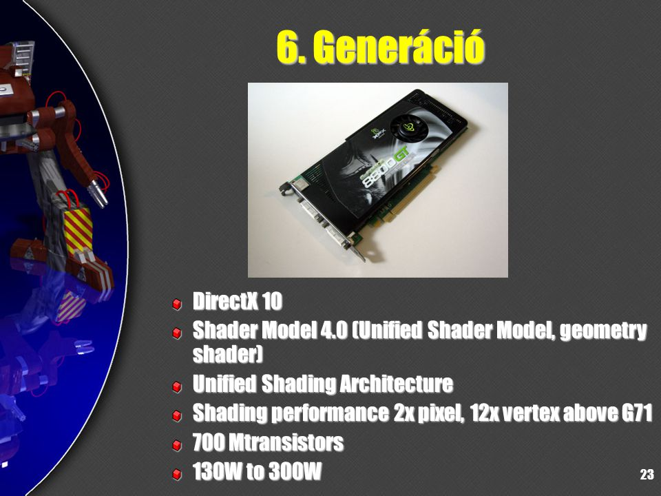 6. Generáció DirectX 10. Shader Model 4.0 (Unified Shader Model, geometry shader) Unified Shading Architecture.