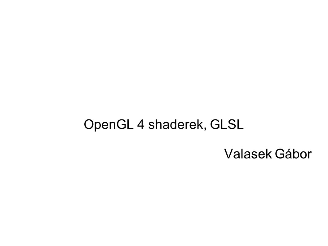OpenGL 4 shaderek, GLSL Valasek Gábor
