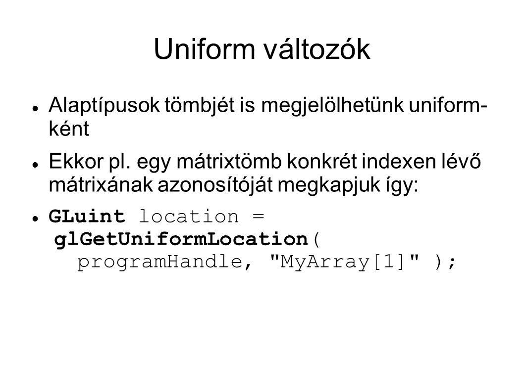 Uniform változók Alaptípusok tömbjét is megjelölhetünk uniform- ként