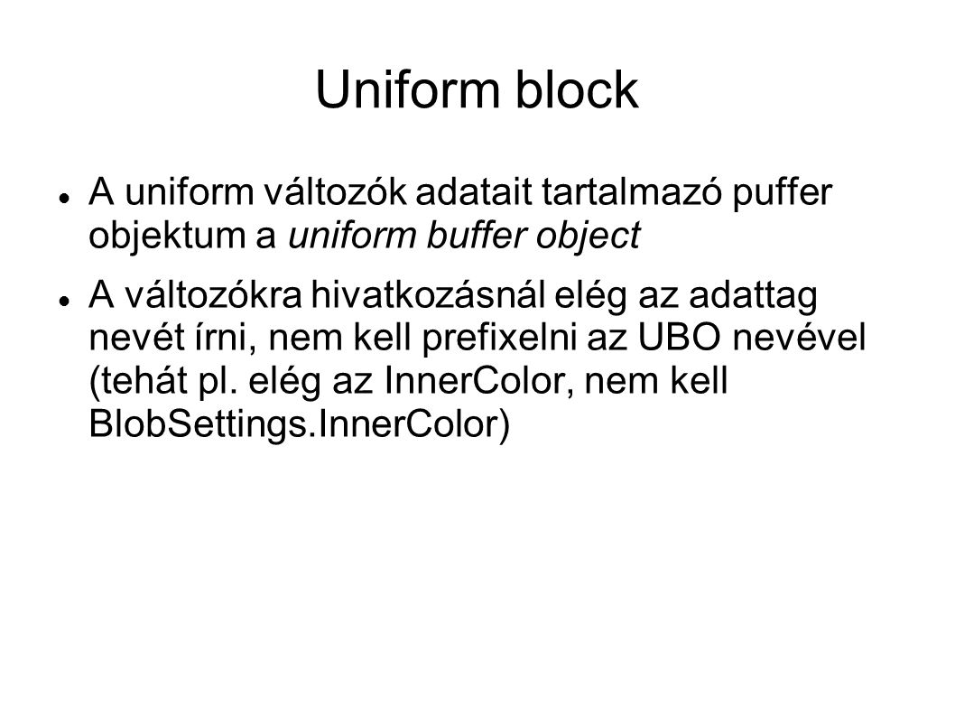 Uniform block A uniform változók adatait tartalmazó puffer objektum a uniform buffer object.