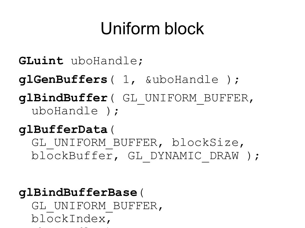 Uniform block GLuint uboHandle; glGenBuffers( 1, &uboHandle );