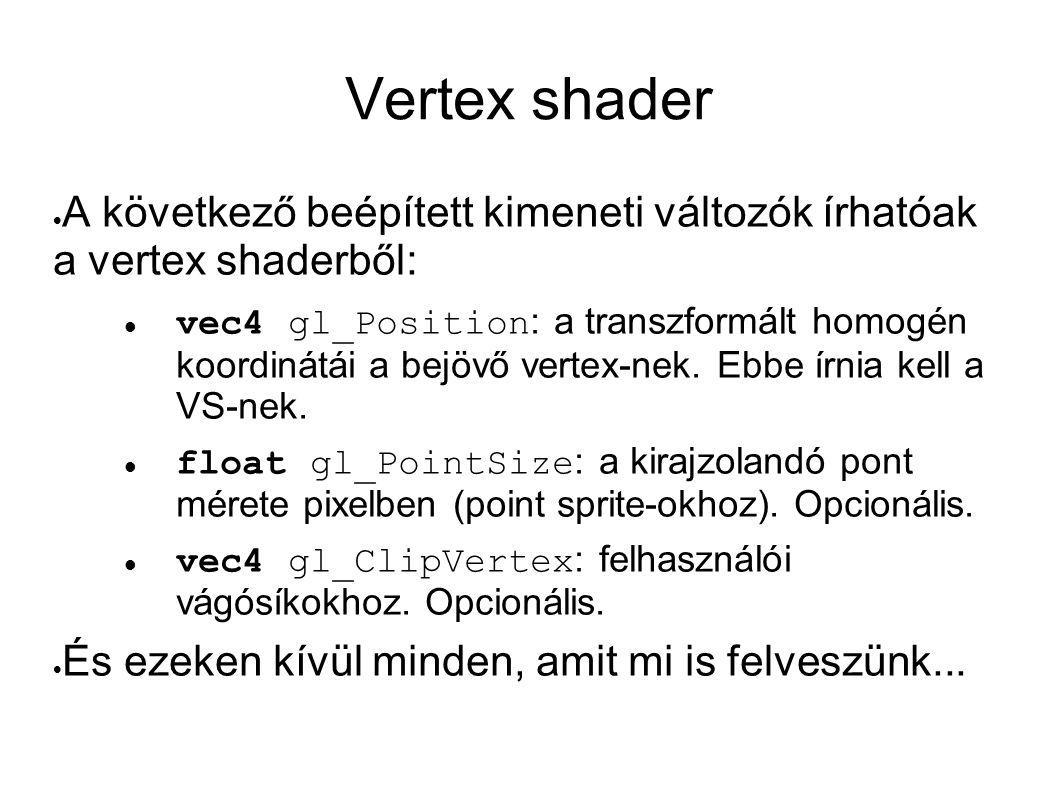 Vertex shader A következő beépített kimeneti változók írhatóak a vertex shaderből: