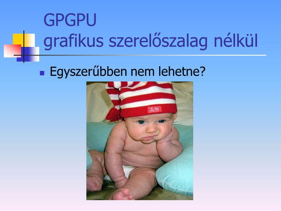 GPGPU grafikus szerelőszalag nélkül
