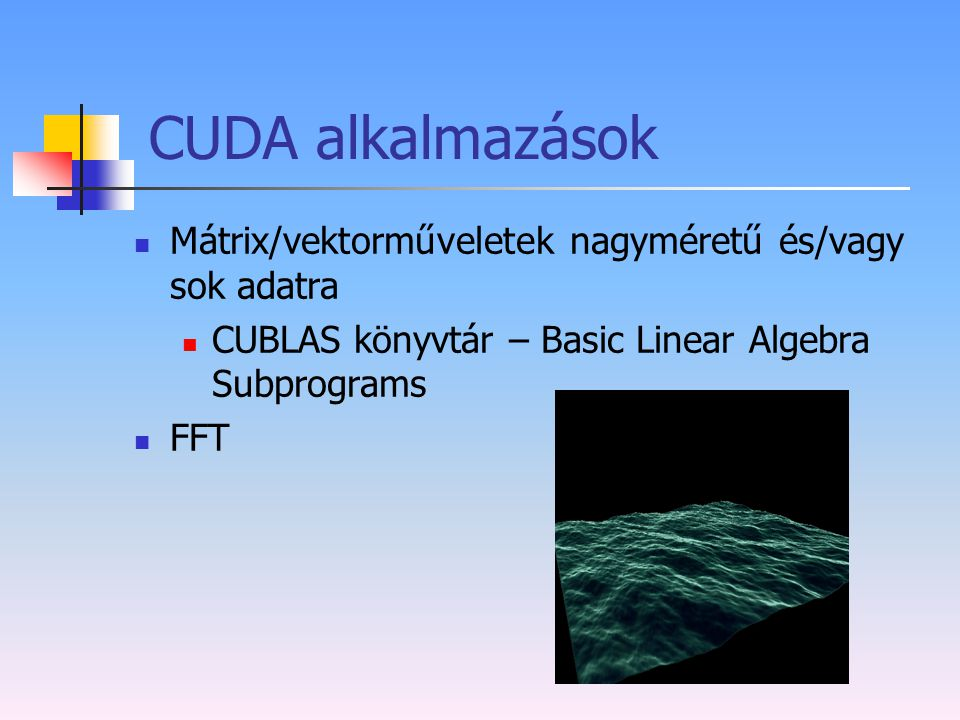 CUDA alkalmazások Mátrix/vektorműveletek nagyméretű és/vagy sok adatra