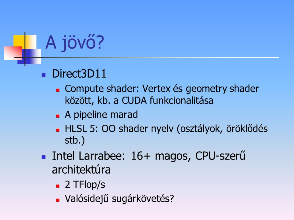 A jövő Direct3D11 Intel Larrabee: 16+ magos, CPU-szerű architektúra
