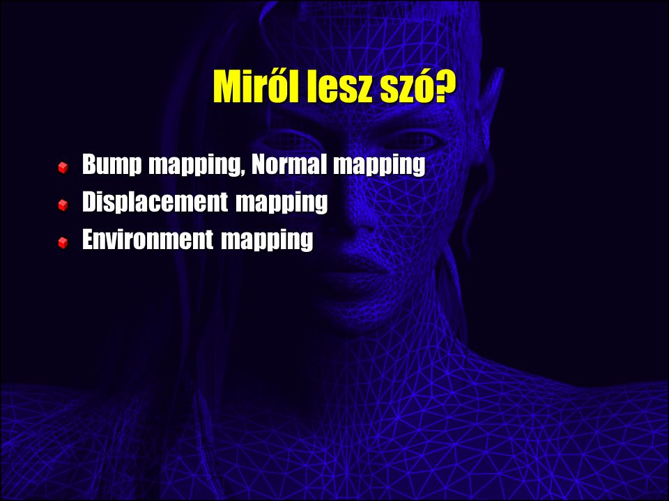 Miről lesz szó Bump mapping, Normal mapping Displacement mapping