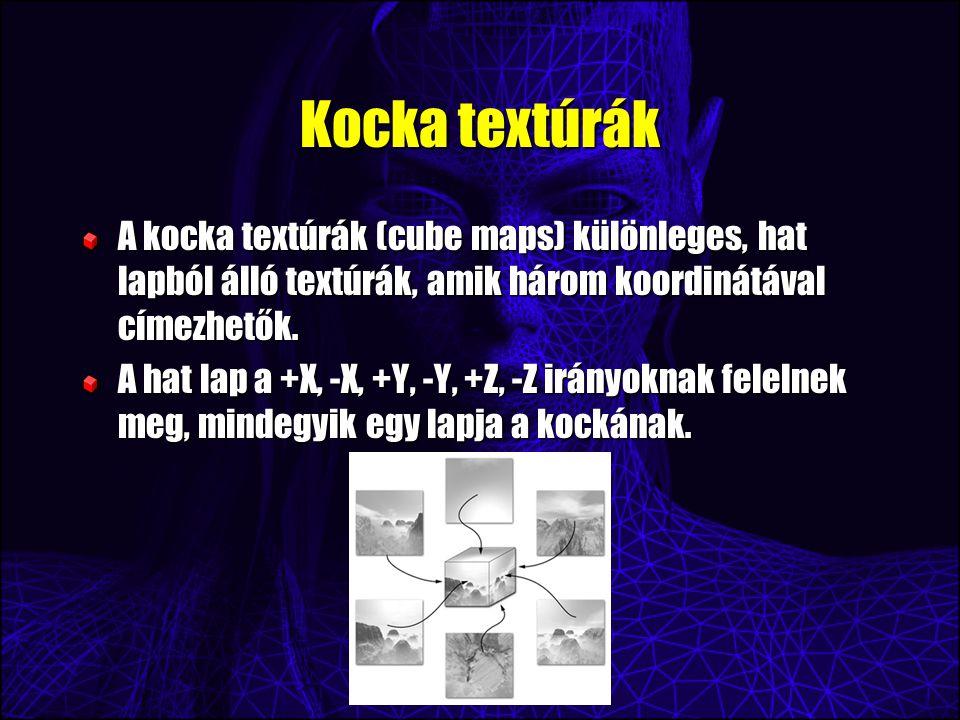 Kocka textúrák A kocka textúrák (cube maps) különleges, hat lapból álló textúrák, amik három koordinátával címezhetők.