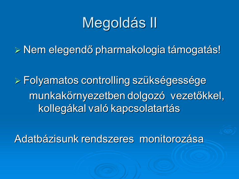Megoldás II Nem elegendő pharmakologia támogatás!