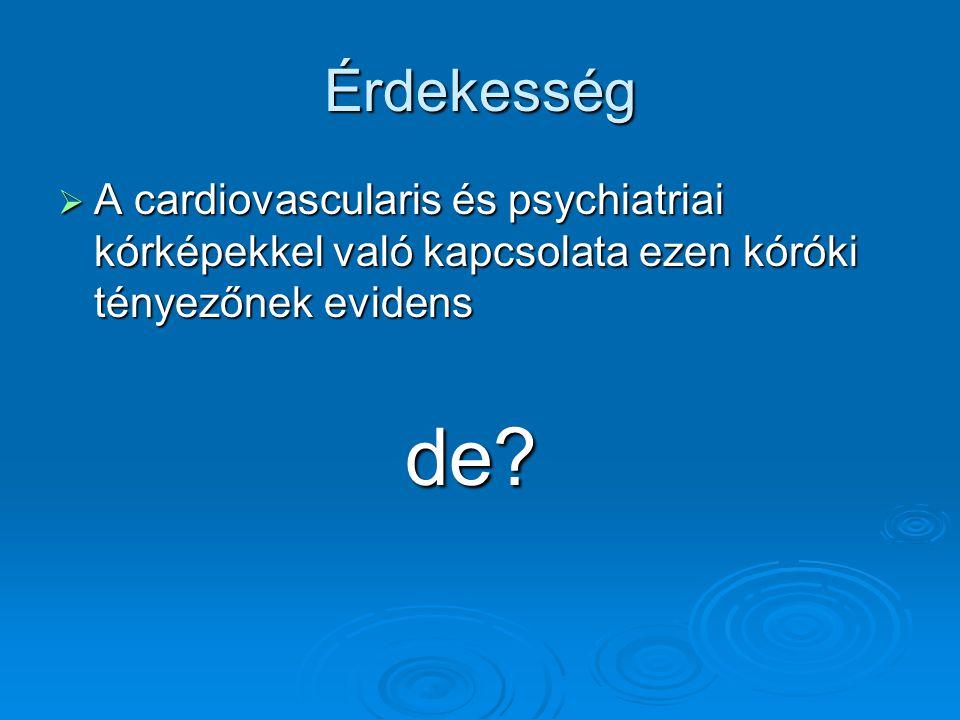 Érdekesség A cardiovascularis és psychiatriai kórképekkel való kapcsolata ezen kóróki tényezőnek evidens.