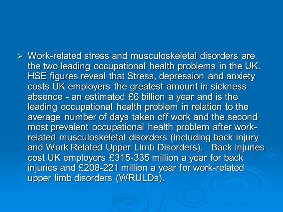 Work-related stress and musculoskeletal disorders are the two leading occupational health problems in the UK.