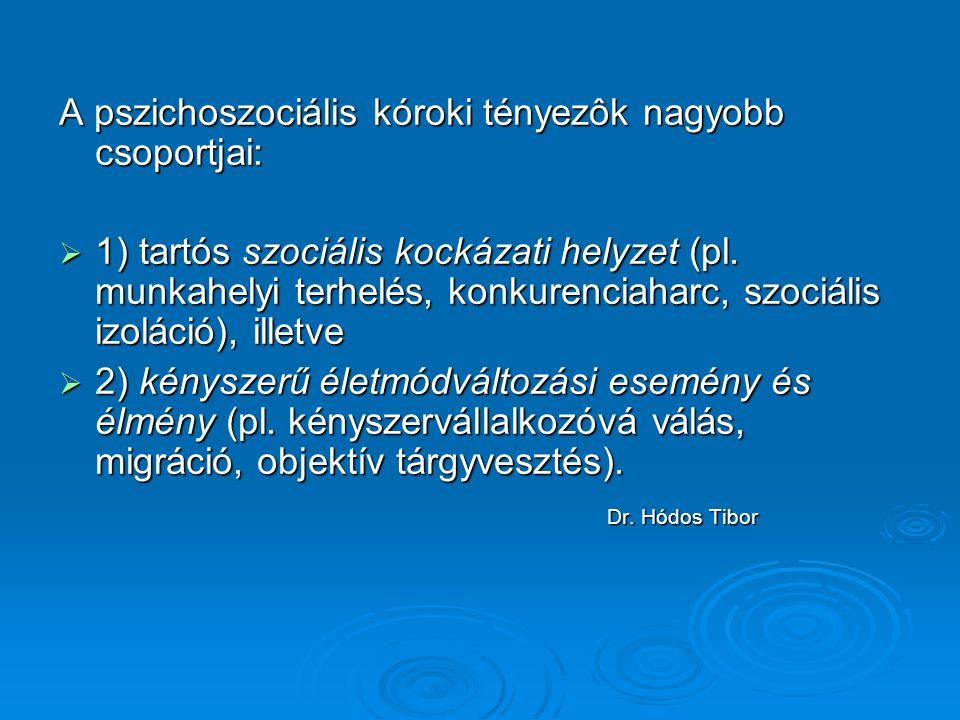 A pszichoszociális kóroki tényezôk nagyobb csoportjai: