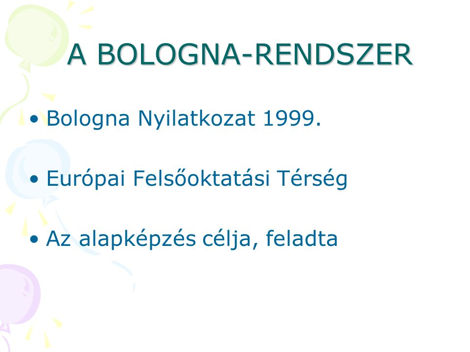 A BOLOGNA-RENDSZER Bologna Nyilatkozat 1999.