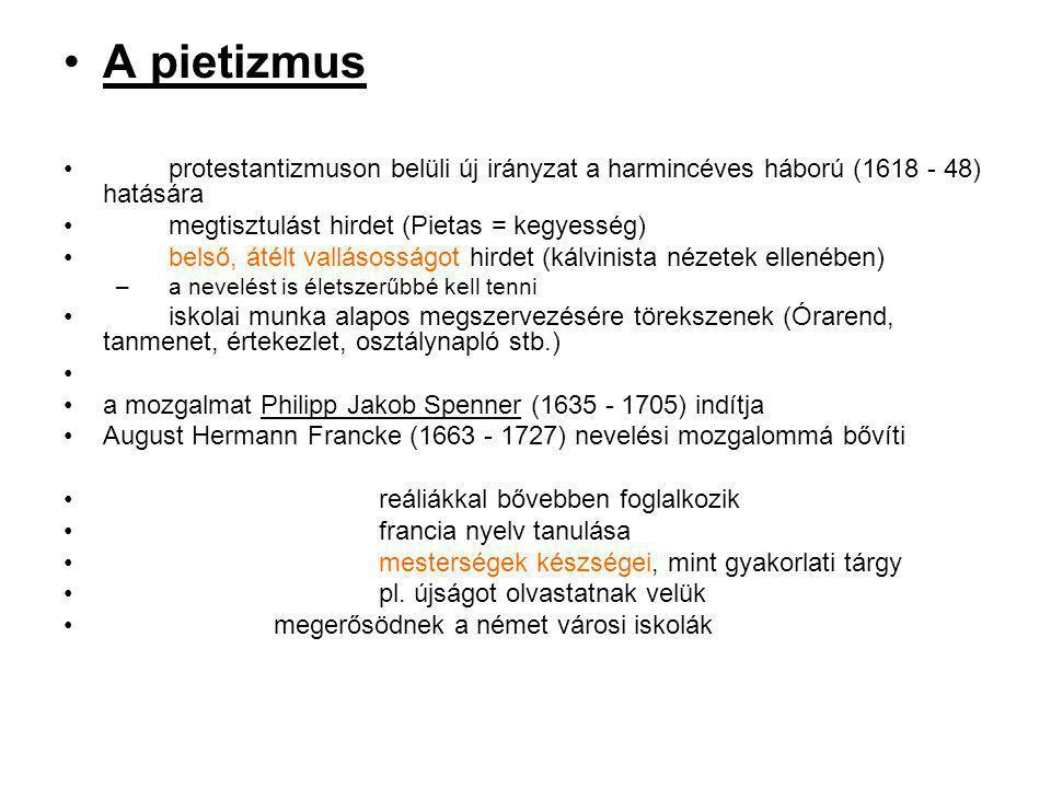 A pietizmus protestantizmuson belüli új irányzat a harmincéves háború (1618 - 48) hatására. megtisztulást hirdet (Pietas = kegyesség)