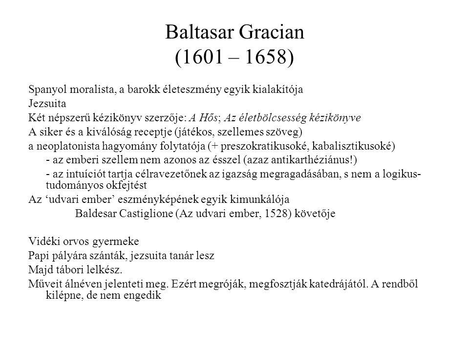 Baltasar Gracian (1601 – 1658) Spanyol moralista, a barokk életeszmény egyik kialakítója. Jezsuita.