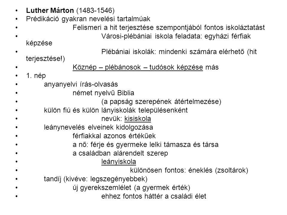 Luther Márton (1483-1546) Prédikáció gyakran nevelési tartalmúak. Felismeri a hit terjesztése szempontjából fontos iskoláztatást.